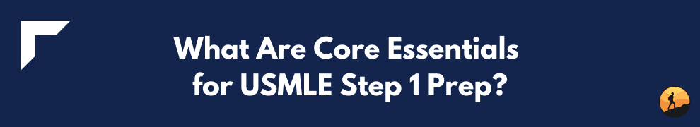 What Are Core Essentials for USMLE Step 1 Prep?
