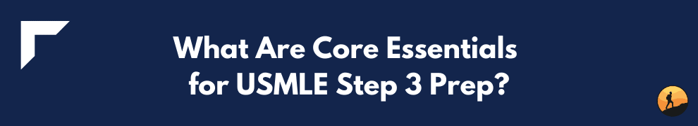 What Are Core Essentials for USMLE Step 3 Prep?