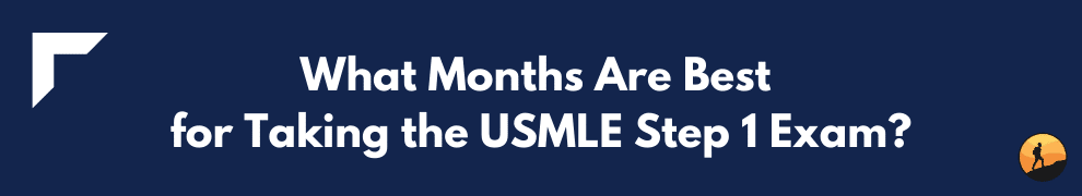 What Months Are Best for Taking the USMLE Step 1 Exam?