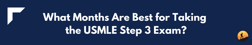 What Months Are Best for Taking the USMLE Step 3 Exam?