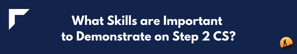 What Skills are Important to Demonstrate on Step 2 CS?