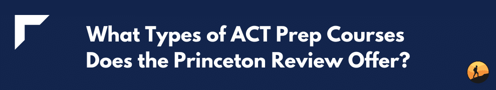 What Types of ACT Prep Courses Does the Princeton Review Offer?