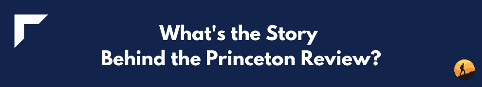 What's the Story Behind the Princeton Review?