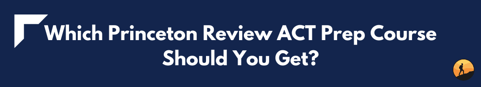 Which Princeton Review ACT Prep Course Should You Get?