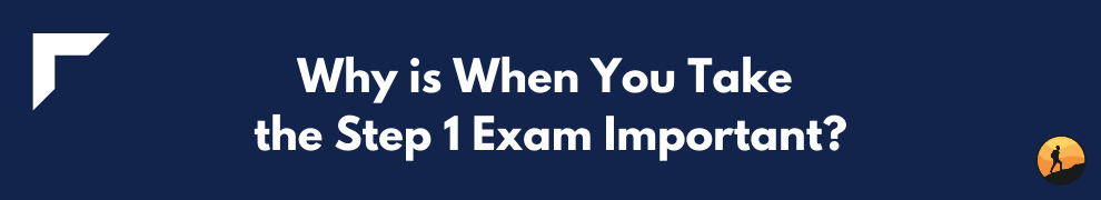 Why is When You Take the Step 1 Exam Important?