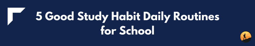 5 Good Study Habit Daily Routines for School