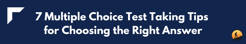 7 Multiple Choice Test Taking Tips for Choosing the Right Answer