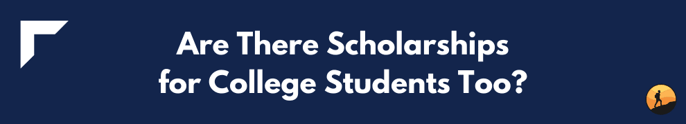 Are There Scholarships for College Students Too?