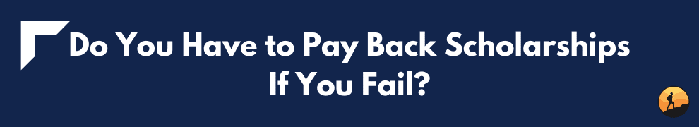 Do You Have to Pay Back Scholarships If You Fail?