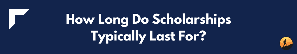 How Long Do Scholarships Typically Last For?