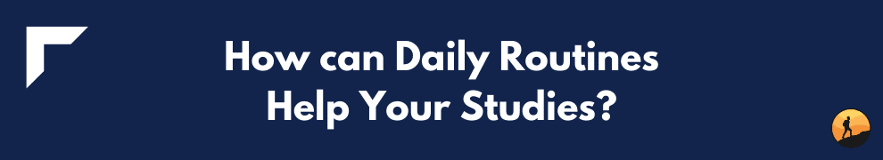 How can Daily Routines Help Your Studies?
