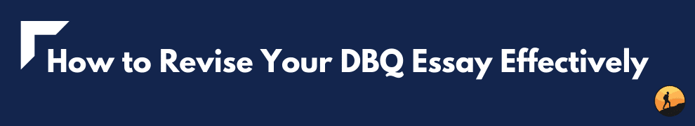 How to Revise Your DBQ Essay Effectively
