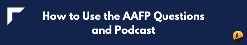 How to Use the AAFP Questions and Podcast