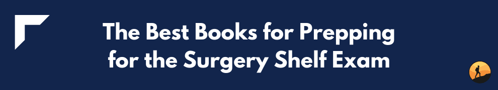 The Best Books for Prepping for the Surgery Shelf Exam
