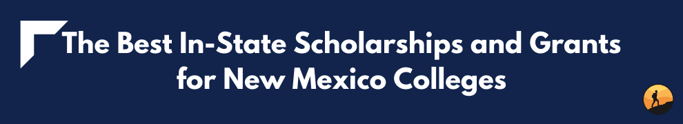 The Best In-State Scholarships and Grants for New Mexico Colleges