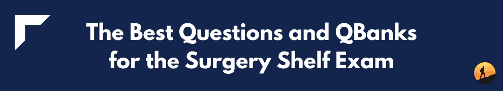 The Best Questions and QBanks for the Surgery Shelf Exam