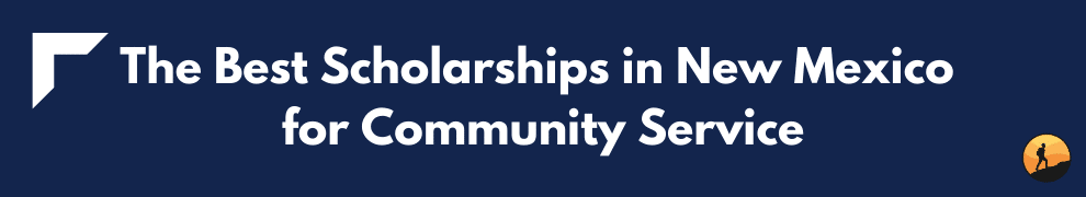 The Best Scholarships in New Mexico for Community Service