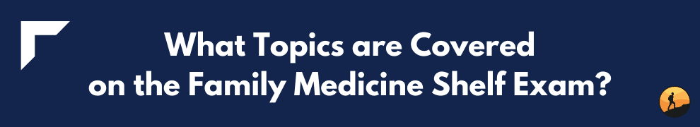 What Topics are Covered on the Family Medicine Shelf Exam?
