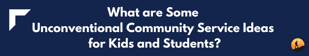 What are Some Unconventional Community Service Ideas for Kids and Students?