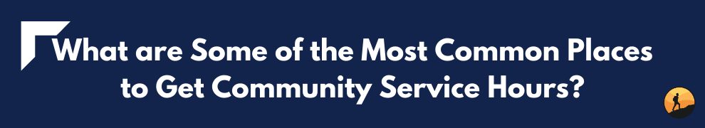 What are Some of the Most Common Places to Get Community Service Hours?