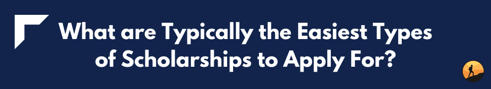 What are Typically the Easiest Types of Scholarships to Apply For?