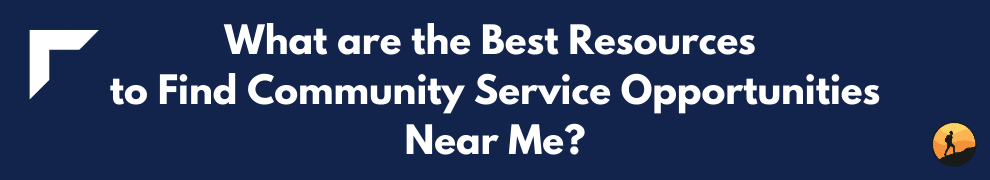 What are the Best Resources to Find Community Service Opportunities Near Me?