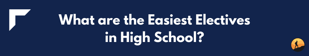 What are the Easiest Electives in High School?