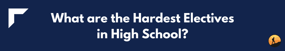 What are the Hardest Electives in High School?
