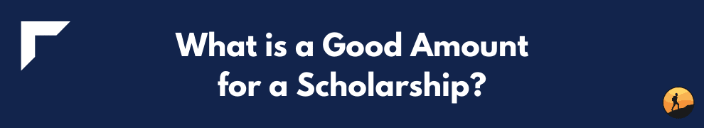 What is a Good Amount for a Scholarship?
