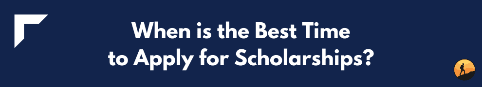 When is the Best Time to Apply for Scholarships?