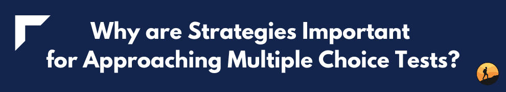 Why are Strategies Important for Approaching Multiple Choice Tests?