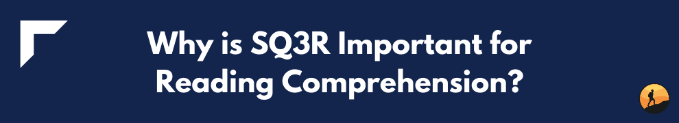 Why is SQ3R Important for Reading Comprehension?