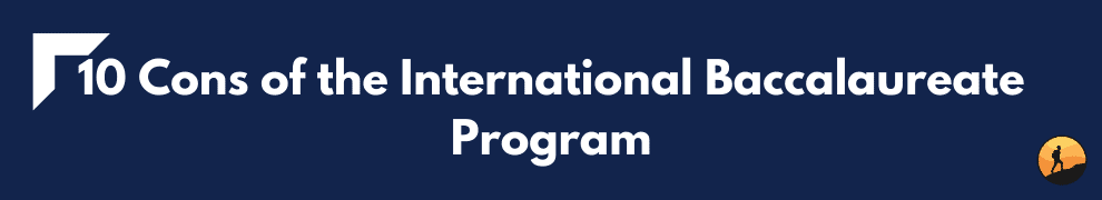 10 Cons of the International Baccalaureate Program