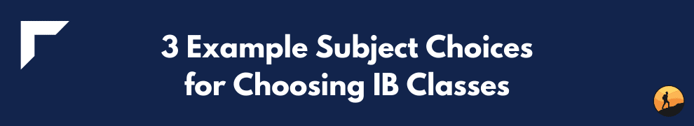 3 Example Subject Choices for Choosing IB Classes