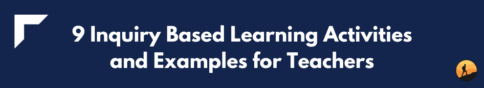 9 Inquiry Based Learning Activities and Examples for Teachers