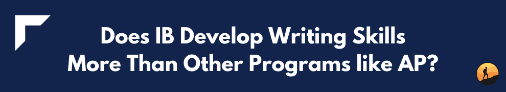 Does IB Develop Writing Skills More Than Other Programs like AP?
