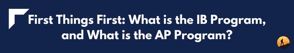 First Things First: What is the IB Program, and What is the AP Program?
