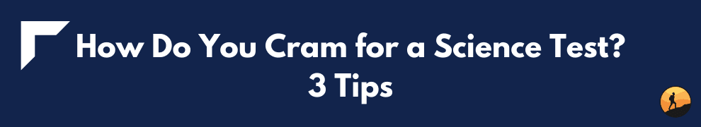 How Do You Cram for a Science Test? 3 Tips