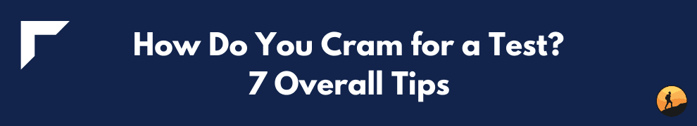 How Do You Cram for a Test? 7 Overall Tips
