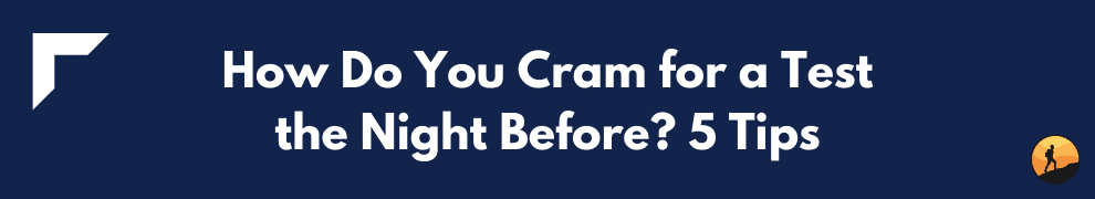 How Do You Cram for a Test the Night Before? 5 Tips