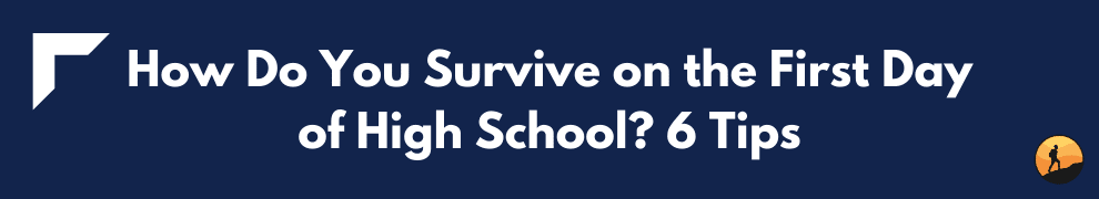 How Do You Survive on the First Day of High School? 6 Tips