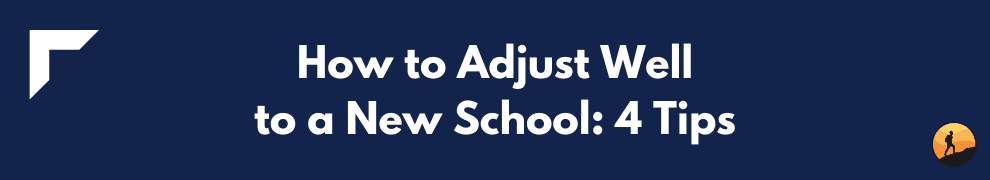 How to Adjust Well to a New School: 4 Tips