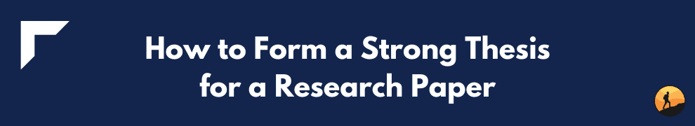 How to Form a Strong Thesis for a Research Paper