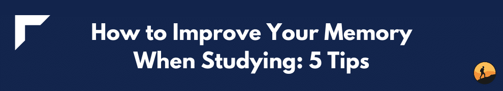 How to Improve Your Memory When Studying: 5 Tips