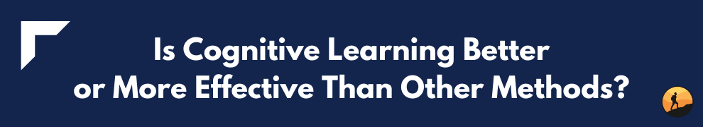 Is Cognitive Learning Better or More Effective Than Other Methods?