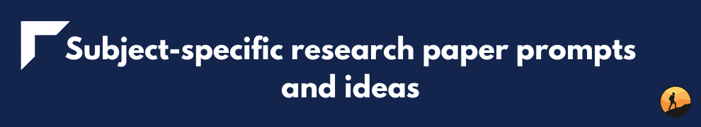 Subject-specific research paper prompts and ideas