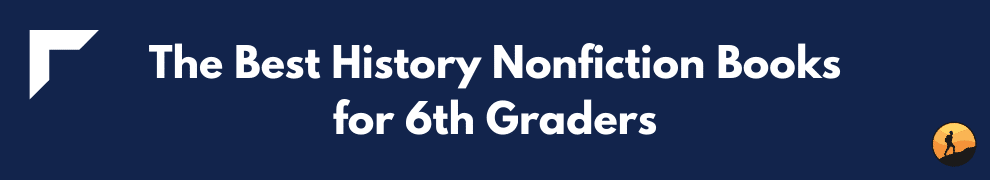 The Best History Nonfiction Books for 6th Graders