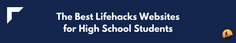 The Best Lifehacks Websites for High School Students