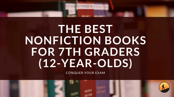 The Best Nonfiction Books for 7th Graders (12-Year-Olds)