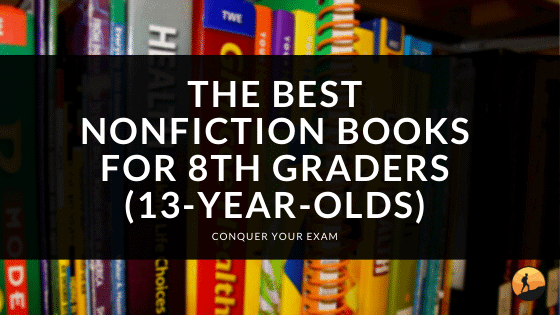 The Best Nonfiction Books for 8th Graders (13-Year-Olds)